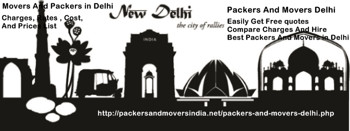 Packers And Movers in Delhi With Rates, Charges, Prices And Costs